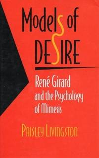 MODELS OF DESIRE Rene Girard and the Psychology of Mimesis