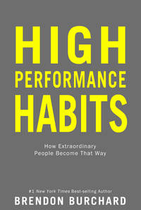 High Performance Habits: How Extraordinary People Become That Way [Hardcover] Burchard, Brendon