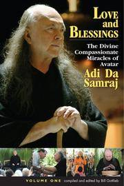 LOVE AND BLESSINGS: The Divine Compassionate Miracles Of Avatar Adi Da Samraj