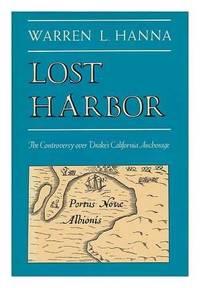 Lost Harbor.The Controversy over Drakes California Anchorage