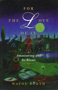 For the Love of It: Amateuring and Its Rivals by  Wayne C  Wayne; Booth - 1st - 1999 - from Priceless Books and Biblio.co.uk