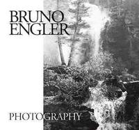 Bruno Engler Photography: Photographs Celebrating Over Sixty Years in the Canadian Rockies