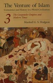 The Venture of Islam, Volume 3: The Gunpower Empires And Modern Times: Conscience and History in a World Civilization: The Gunpowder Empires and Modern Times v. 3 (Venture of Islam Vol. 3)