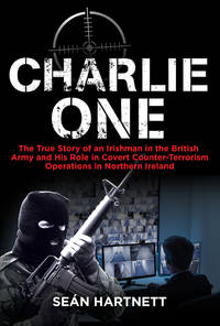 image of Charlie One: The True Story of an Irishman in the British Army and His Role in Covert Counter-Terrorism Operations in Northern Ireland