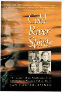 Cold River Spirits: The Legacy of an Athabascan-Irish Family from Alaska's Yukon River.