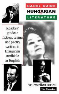 Babel Guide to Hungarian Literature ( Babel Guides to Literature in English Translation)