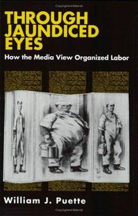 How the Media View Organized Labor (Cornell International Industrial and) [Paperback] [May 31,...