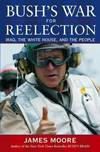 image of Bush's War For Reelection: Iraq, the White House, and the People
