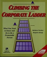 Climbing the Corporate Ladder: What You Need to Know and Do to Be a Promotable Person (Self Study...