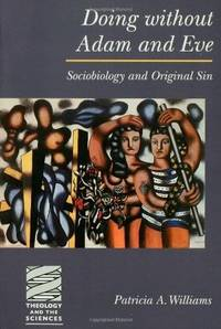 Doing Without Adam and Eve: Sociobiology and Original Sin (Theology & the Sciences)