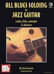 All Blues Soloing for Jazz Guitar - Scales, Licks, Concepts & Choruses