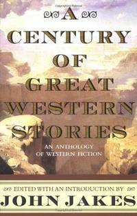 A Century of Great western Stories an Anthology of Wester Fiction