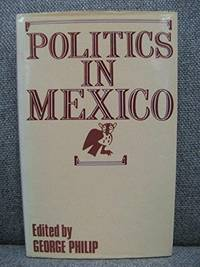 Politics in Mexico by George D. E. Philip - Hardcover - from Powell's Bookstores Chicago and Biblio.co.uk