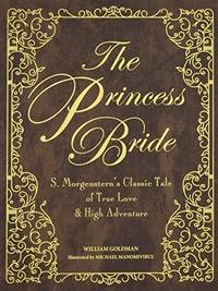 The Princess Bride Deluxe Edition: S. Morgenstern's Classic Tale of True Love and High Adventure