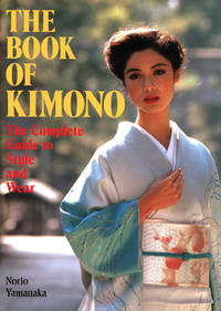 The Book of Kimono  The Complete Guide to Style and Wear