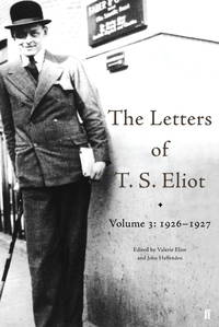 The Letters of T. S. Eliot: 1926-1927 Volume 3 (Letters of T. Eliot)