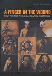 A Finger in the Wound: Body Politics in Quincentennial Guatemala