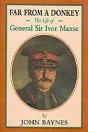 FAR FROM A DONKEY - The Life of General Sir Ivor Maxse, KCB, CVO, DSO