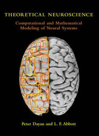 Theoretical Neuroscience: Computational and Mathematical Modeling of Neural Systems...