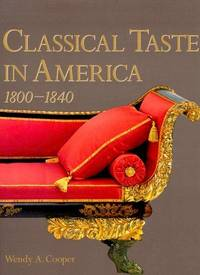CLASSICAL TASTE IN AMERICA 1800-1840 by  Wendy A Cooper - First Edition - 1993 - from VELMA CLINTON BOOKS and Biblio.com