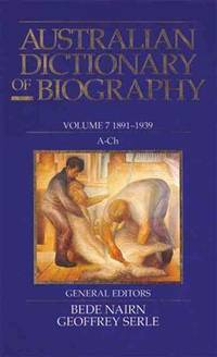 Australian Dictionary of Biography. 1891-1939:  A-Ch. Volume 7.