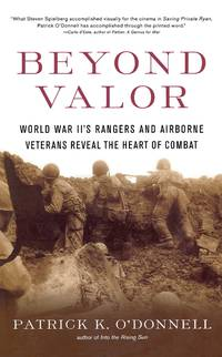Beyond Valor: World War II's Ranger and Airborne Veterans Reveal the Heart of Combat by  Patrick K O'Donnell - Paperback - 2002-03-05 - from Light House and Biblio.com
