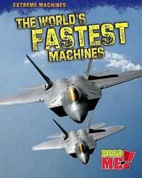 The World's Fastest Machines (Extreme Machines)
