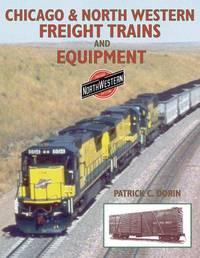 Chicago  Northwestern Freight Trains and Equipment