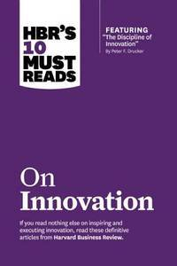 "HBR's 10 Must Reads on Innovation (with featured article ""The Discipline of..."