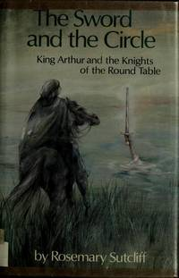 The Sword and the Circle: King Arthur and the Knights of the Round Table by Rosemary Sutcliff - 1981-02-08 - from Books Express (SKU: 0525405852)