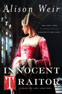 Innocent Traitor A Novel of Lady Jane Grey