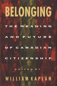 Belonging The Meaning and Future of Canadian Citizenship