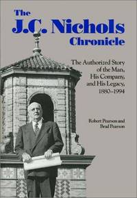 The J. C. Nichols Chronicle: The Authorized Story of the Man and His Company, 1880-1994