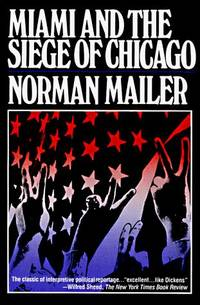 Miami and the Siege of Chicago: An Informal History of the Republican and Democratic Conventions of 1968 (Primus Library of Contemporary Americana) by Mailer, Norman