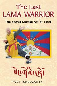 Last Lama Warrior : The Secret Martial Art of Tibet