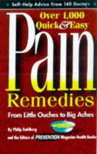 Pain Remedies: Over 1000 Quick and Easy Pain Remedies from Little Ouches to Big Aches