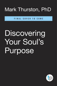 DISCOVERING YOUR SOUL^S PURPOSE: Finding Your Path In Life, Work & Personal Mission The Edgar Cayce Way (2nd edition)