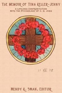 MEMOIR OF TINA KELLER-JENNY: A Lifelong Confrontation With The Psychology Of C.G. Jung