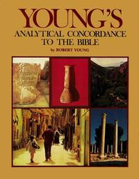 image of Young's Analytical concordance to the Bible: Containing about 311,000  references subdivided under the Hebrew and Greek originals with the  literal ... of each : based upon the King James version