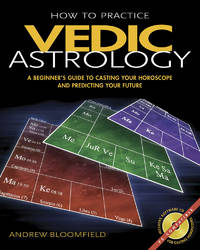 How to Practice Vedic Astrology: A Beginner's Guide to Casting Your Horoscope and Predicting Your Future.