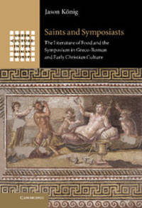 Saints and Symposiasts: The Literature of Food and the Symposium in Greco-Roman and Early...