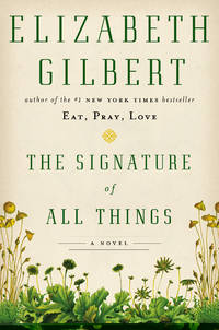 The Signature of All Things: A Novel by Gilbert, Elizabeth