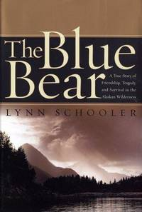image of The Blue Bear: A True Story Of Friendship, Tragedy, And Survival In The Alaskan Wilderness