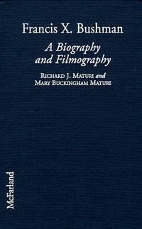 Francis X. Bushman : A Biography and Filmography