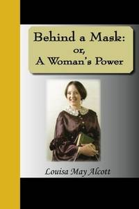 Behind a Mask: or, A Woman's Power by Louisa May Alcott - Paperback - 2010-11-12 - from Ergodebooks and Biblio.co.uk
