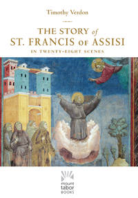 STORY OF SAINT FRANCIS OF ASSISI: As Told In The Twenty-Eight Frescoes Of The Basilica Of San Francisco (H)