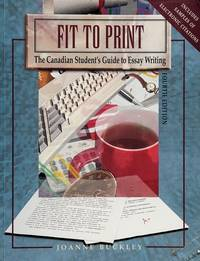 FIT TO PRINT: THE CANADIAN STUDENT.S GUIDE TO ESSAY WRITING 4TH ED.-- BUCKLEY