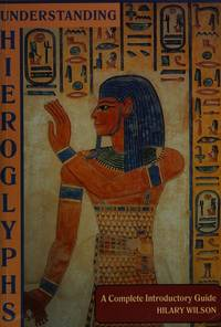 Understanding Hieroglyphs : A Complete Introductory Guide