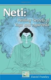 Neti Healing Secrets of Yoga and Ayurveda