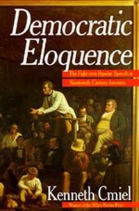 Democratic Eloquence: The Fight over Popular Speech in Nineteenth-Century America